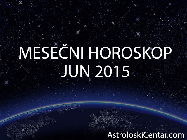 Mesečni horoskop za Jun 2015